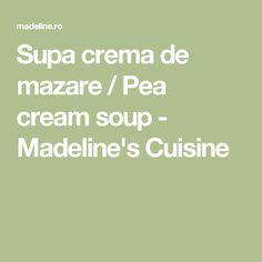 Supa crema de mazare / Pea cream soup - Madeline's Cuisine Cream Soup, Kitchens