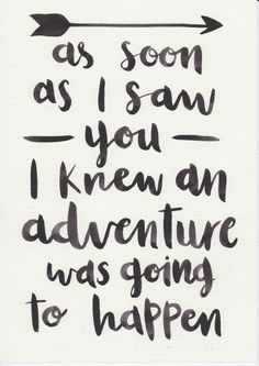 """Love quote idea - """"as soon as I saw you, I knew an adventure was going to happen."""" {Courtesy of Etsy}"""