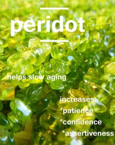Symbols - Peridot - helps slow aging; increases patience, confidence, assertiveness