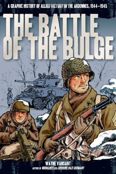 The Battle of the Bulge: A Graphic History of Allied Victory in the Ardennes, 1944-1945