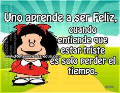 Uno aprende a ser feliz, cuando entiende que estar triste es solo perder el tiempo. Cute Little Quotes, Little Things Quotes, Spanish Humor, Spanish Quotes, Wise Quotes, Happy Quotes, Qoutes, Mafalda Quotes, Funny Note