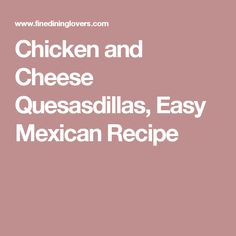 Chicken and Cheese Quesasdillas, Easy Mexican Recipe