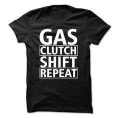 Gas Clutch Shift Repeat  - #tee shirt #designer shirts. ORDER NOW => https://www.sunfrog.com/Sports/Gas-Clutch-Shift-Repeat-.html?60505