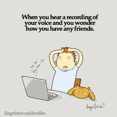 When you hear a recording of your voice and you wonder how you have any friends. 40 Funny Sarcastic Come Back Quotes For Your Facebook Friends And Enemies