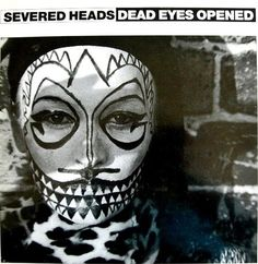 SEVERED HEADS Dead Eyes Opened Better Music, Acid House, Fiction Movies, Gothic Rock, Post Punk, Kinds Of Music, Electronic Music, Dance Music, Album Covers