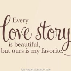 every love story is beautiful... - via Daily dose of love quotes here