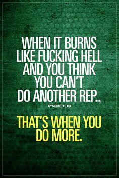When it burns like fucking hell and you think you can't do another rep. That's when you do more. You know that feeling. When you are in the gym, repping it out and it just burns like hell and you start to think you can't do another rep.. That's when you do more. And more. And more until you're DONE! #domore #dontgiveup #trainharder #fitnessmotivation #gymmotivation #gymaddict www.gymquotes.co for all our original gym and fitness motivation quotes!