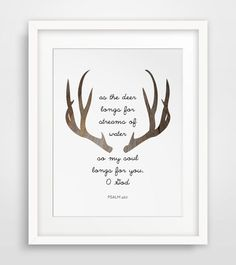 INSTANT DOWNLOAD: Brown Antlers - Psalm 42:1 As the deer longs for steams of water, so my soul long for you, O God. ===