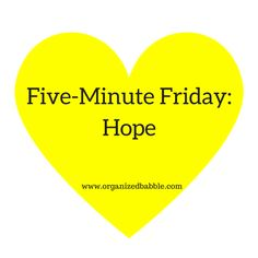 Five-Minute Friday: Hope