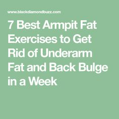 7 Best Armpit Fat Exercises to Get Rid of Underarm Fat and Back Bulge in a Week