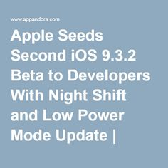 Apple Seeds Second iOS 9.3.2 Beta to Developers With Night Shift and Low Power Mode Update | Appandora – Free iOS Manager