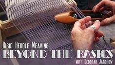 Rigid Heddle Weaving: Beyond the Basics with Deborah  Jarchow Craftsy class.
