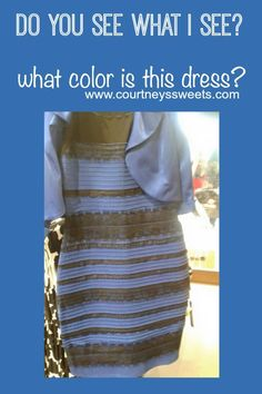 How to go crazy >> Dress White and Gold or Blue and Black Dress, What color do you see?