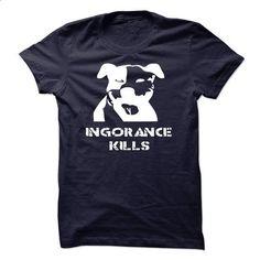 Pitbull T-Shirts - IGNORANCE KILLS - #cute t shirts #black hoodie womens. ORDER NOW => https://www.sunfrog.com/Pets/Pitbull-T-Shirts--IGNORANCE-KILLS.html?60505