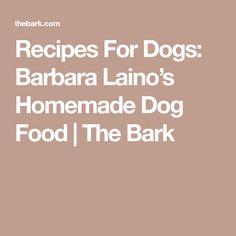 Recipes For Dogs: Barbara Laino's Homemade Dog Food | The Bark