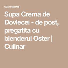 Supa Crema de Dovlecei - de post, pregatita cu blenderul Oster | Culinar Cream