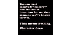 You can meet someone tomorrow who has better intentions