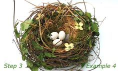 wrap the nest in honeysuckle vine, add dried flowers, and sprigs ofthyme or sage for fresh smell.