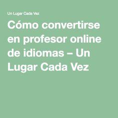 Cómo convertirse en profesor online de idiomas – Un Lugar Cada Vez