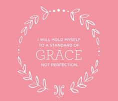 I will live a life of grace.