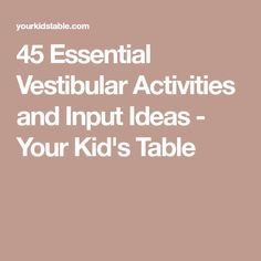 45 Essential Vestibular Activities and Input Ideas - Your Kid's Table