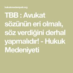 TBB : Avukat sözünün eri olmalı, söz verdiğini derhal yapmalıdır! - Hukuk Medeniyeti