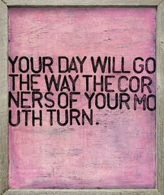 Your Day Will Go (wood frame)* – Sugarboo & Co We hung this in my daughter's bathroom on the wall behind her mirror - so as she gets ready each morning she can remind herself that she has a choice on how to start the day.