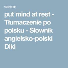 put mind at rest - Tłumaczenie po polsku - Słownik angielsko-polski Diki