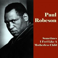 """Paul Robeson, """"Sometimes I Feel Like a Motherless Child,"""" album cover, 2012"""