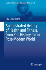 An Illustrated History of Health and Fitness, from Pre-History to our Post-Modern World (2015). Roy J. Shephard.