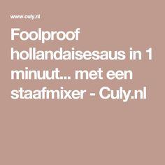 Foolproof hollandaisesaus in 1 minuut... met een staafmixer - Culy.nl