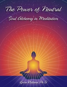 The Power of Neutral by Guru Rattana Phd. Deepen your knowledge and understanding of meditations role in spiritual transformation. Spiritual Transformation, Latest Books, Neutral, Meditation, Spirituality, Knowledge, Positivity, Wisdom, Alchemy