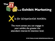 The ABC's of Exhibit Marketing: X is for (e)Xperiential Exhibits ~ Learn more about all aspects of exhibit marketing in this series of infographics, by Marlys Arnold from the Exhibit Marketers Café