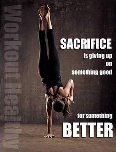 sacrifice for something better...
