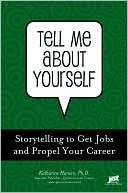 Career and storytelling expert Katherine Hansen offers techniques for job seekers to ace this tricky interview question: telling a personal story that shows you in your best light.