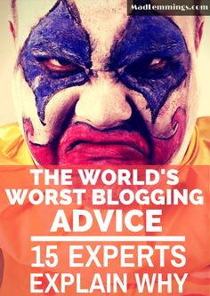 15 Experts Share their Worst Blogging Advice Ever http://madlemmings.com/2014/10/07/15-experts-share-worst-blogging-advice/ #blogging #bloggingtips