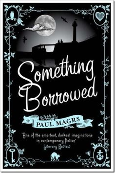 Something Borrowed by Paul Magrs. Quirky British fantasy, 7 out of 10 stars!