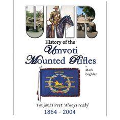 Umvoti Mounted Rifles History 1864 - 2004 by Mark Coglan Rifles, History, Books, Historia, Libros, Book, Book Illustrations, Cheat Sheets, Revolvers