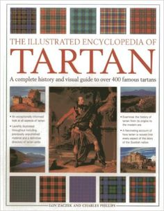 The Illustrated Encyclopedia Of Tartan A Complete History And Visual Guide To Over 400 Famous