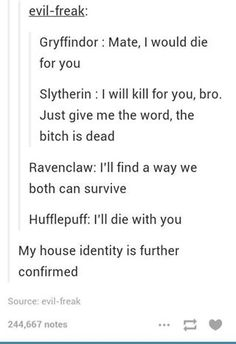 It's things like this that confirm for me that the two houses that would be an unstoppable team would be ravenclaw and hufflepuff. Brains and loyalty/emotional health are a pretty great combo.--- I am either Slytherin or Hufflepuff Harry Potter Universal, Harry Potter Fandom, Harry Potter Memes, Slytherin Pride, Ravenclaw, Slytherin Aesthetic, Percy Jackson, Steven Universe, No Muggles