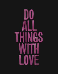 Do all things with love...