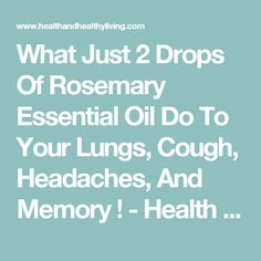 What Just 2 Drops Of Rosemary Essential Oil Do To Your Lungs, Cough, Headaches, And Memory ! - Health And Healthy Living