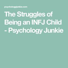 The Struggles of Being an INFJ Child - Psychology Junkie