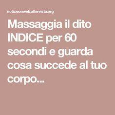 Massaggia il dito INDICE per 60 secondi e guarda cosa succede al tuo corpo...