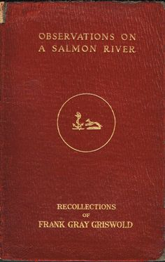 Observations on a Salmon River: Recollections of Frank Gray Griswold Ltd Ed Fly Fishing Books, Salmon, River, Gray, Grey, Atlantic Salmon, Rivers, Trout