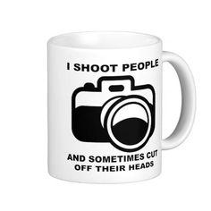 I Shoot People Funny Photography Photographer Mug http://www.zazzle.com/i_shoot_people_funny_photography_photographer_mug-168458776958266285?rf=238312613581490875