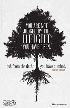 You are not judged by the height you have risen, but from the depth you have climbed. - Frederick Douglass black American social reformer, abolitionist, orator and statesman Great Quotes, Quotes To Live By, Life Quotes, Inspirational Quotes, Quotes Quotes, Motivational Quotes, Wisdom Quotes, Qoutes, Quotes Positive