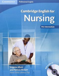 Cambridge English for Nursing Pre-intermediate Student's Book with Audio CD (Cambridge Professional English) by Virginia Allum http://www.amazon.com/dp/0521141338/ref=cm_sw_r_pi_dp_OLUpvb0ZRM9V5