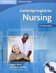 Cambridge English for Nursing Pre-intermediate Student's Book with Audio CD (Cambridge Professional English) by Virginia Allum http://www.amazon.com/dp/0521141338/ref=cm_sw_r_pi_dp_OLUpvb0ZRM9V5
