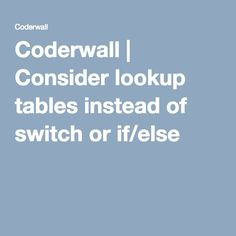Coderwall | Consider lookup tables instead of switch or if/else